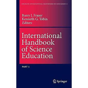 International Handbook of Science Education by Edited by B Fraser & Edited by Kenneth Tobin
