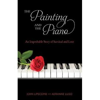 Painting and the Piano - An Improbable Story of Survival and Love by A