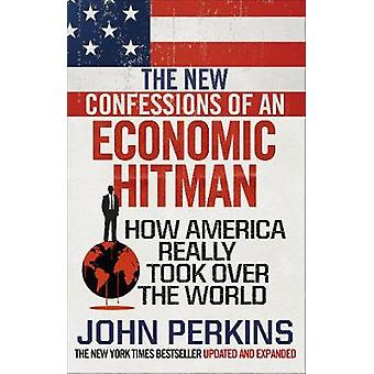 The New Confessions of an Economic Hit Man - How America really took o