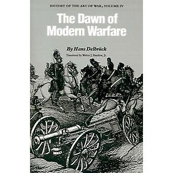The Dawn of Modern Warfare - History of the Art of War - Volume IV by H