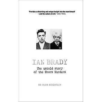 Ian Brady - die untold Geschichte der Mauren Morde durch Alan Keightley-