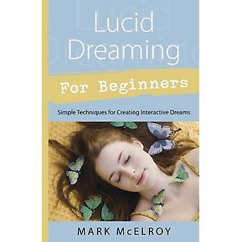 Lucide dromen voor Beginners: eenvoudige technieken voor het maken van interactieve dromen (voor Beginners): eenvoudige technieken voor het maken van interactieve dromen (voor Beginners)