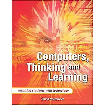 Computers, Thinking and Learning: Inspiring Students with Technology