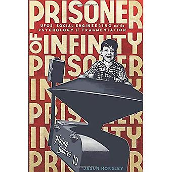 Prisoner of Infinity: UFOs,�Social Engineering, and the�Psychology of Fragmentation