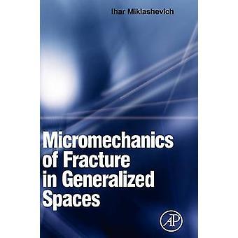 Micromechanica van breuk in veralgemeende ruimten door Miklashevich & Ihar