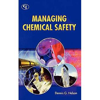 Managing Chemical Safety by Nelson & Dennis G.