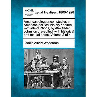 Amerikanska vältalighet studier i amerikansk politisk historia redigerad med introduktioner av Alexander Johnston omredigerad med historiska och textuella noter. Volym 2 av 4 av Woodbrun & James Albert