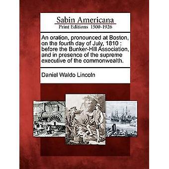 En tale udtales på Boston på den fjerde dag i juli 1810 før foreningen BunkerHill og i nærværelse af den øverste udøvende af commonwealth. af Lincoln & Daniel Waldo