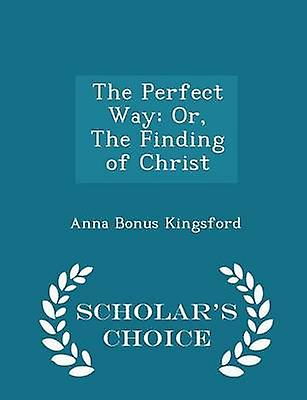 The Perfect Way Or The Finding of Christ  Scholars Choice Edition by Kingsford & Anna Bonus