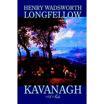 Kavanagh by Henry Wadsworth Longfellow Fiction Classics by Longfellow & Henry Wadsworth