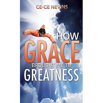 How Grace Brought Me to Greatness by Nevins & CeCe