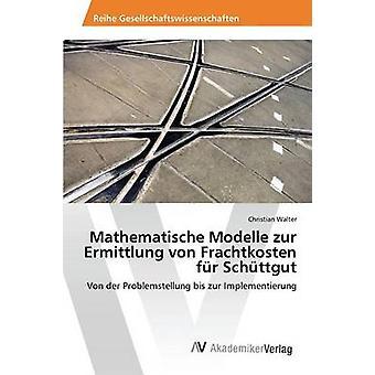 Mathematische Modelle zur Ermittlung von Frachtkosten fr Schttgut por Walter Christian