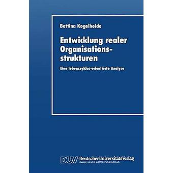 De Realer Organisationsstrukturen Eine LebenszyklusOrientierte Entwicklung analyseren door Kogelheide & Bettina