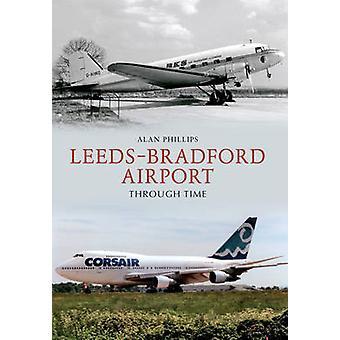 Der Flughafen Leeds Bradford Zeitreise von Alan Phillips - 9781445606095