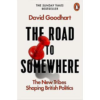 The Road to Somewhere - The New Tribes Shaping British Politics by Dav