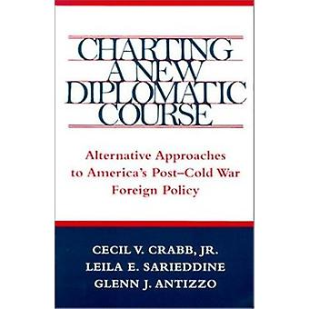 Charting a New Diplomatic Course - Alternative Approaches to America's