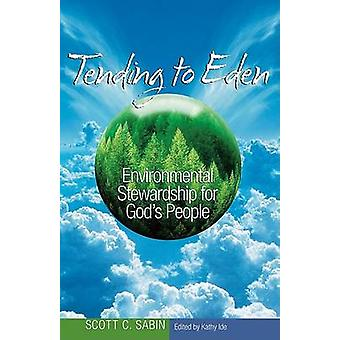 Tending to Eden - Environmental Stewardship for God's People by Scott