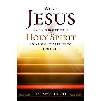 What Jesus Said about the Holy Spirit - And How It Applies to Your Lif