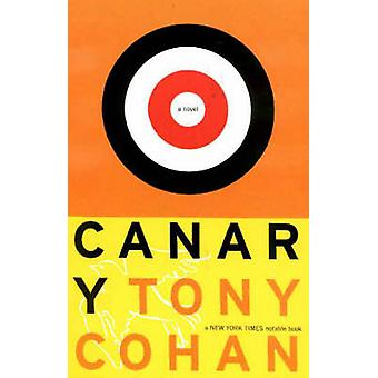 Canary - A Novel (2nd Revised edition) by Tony Cohan - 9780918226372 B