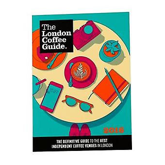 The London Coffee Guide - 2016 by Allegra Strategies - Jeffrey Young -