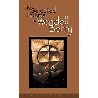 The Selected Poems of Wendell Berry by Wendell Berry - 9781582430379