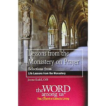 Lessons from the Monastery on Prayer - Selections from Life Lessons fr