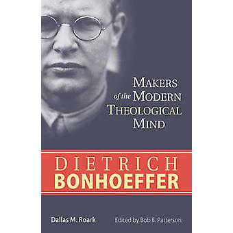 Dietrich Bonhoeffer - Makers of the Modern Theological Mind by Dallas