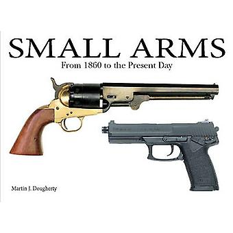 Small Arms - From the Civil War to the Present Day - 9781782742067 Book