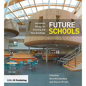 Future Schools - Innovative Design for Existing and New Buildings by N