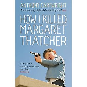 Comment j'ai tué Margaret Thatcher par Anthony Cartwright-9781781251577