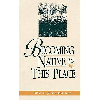 Becoming Native to This Place by Jackson & Wes