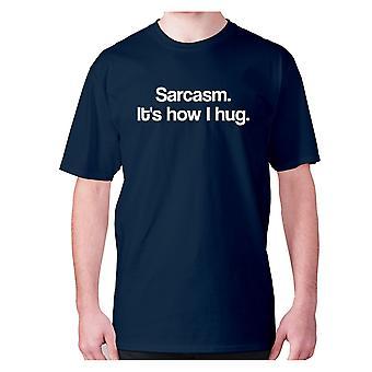 Mens Funny t-shirt slogan tee sarkasm sarkastisk humor-sarkasm. Det ' s hur jag kram