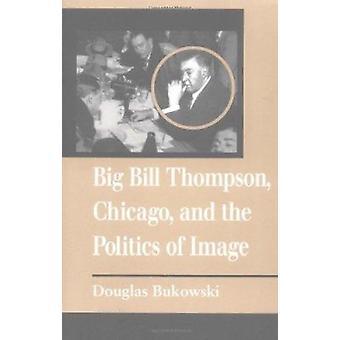 大きなビル ・ トンプソン - シカゴ - とダグラス Bu によるイメージの政治