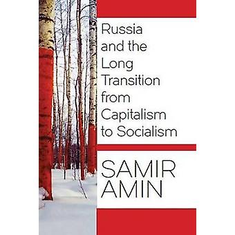 Russia and the Long Transition from Capitalism to Socialism by Samir Amin
