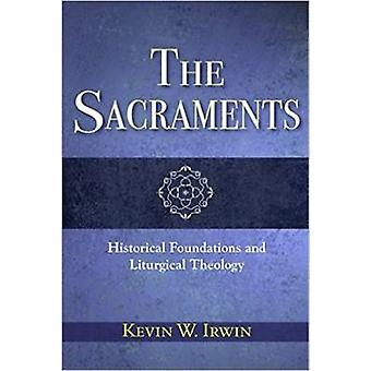 The Sacraments - Historical Foundations and Liturgical Theology by Kev