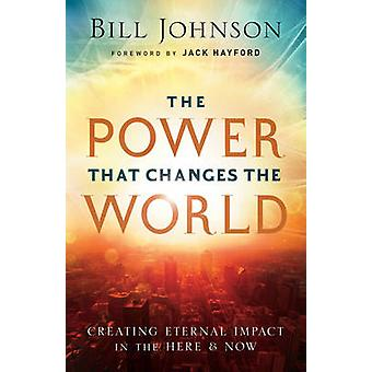 The Power That Changes the World by Bill Johnson