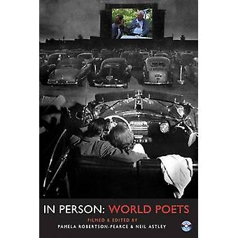 In Person World Poets by Edited by Neil Astley & Edited by Pamela Robertson Pearce