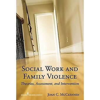 Social Work and Family Violence Theories Assessment and Intervention by McClennen & Joan C.