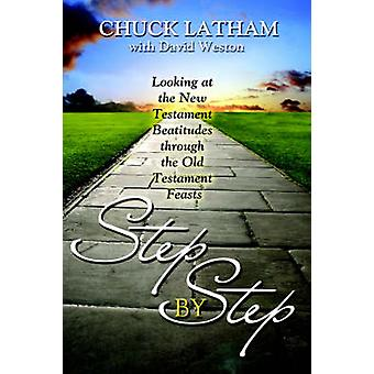 Step by Step Looking at the New Testament Beatitudes through the Old Testament Feasts by Latham & Charles