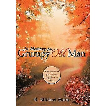 Til minne om den sure gamle mannen et politisk synspunkt fra en svært vanlig person av moro & B. Michael