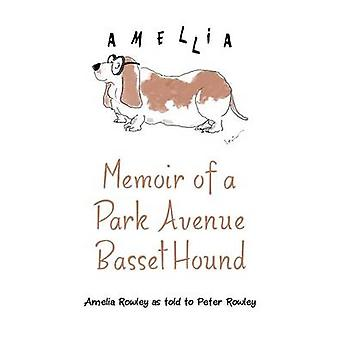 Memoir of a Park Avenue Basset Hound How a South Jersey Hound Found True Love on the Upper East Side by Rowley & Amelia