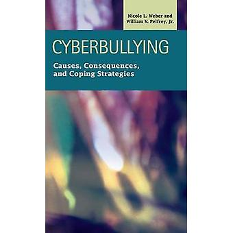 Cyberbullying Causes Consequences and Coping Strategies by Weber & Nicole L.