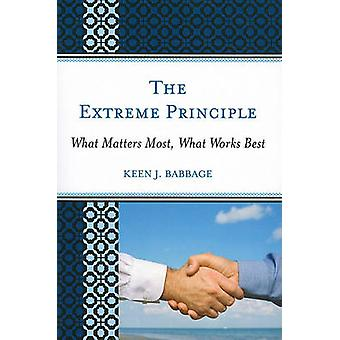 The Extreme Principle What Matters Most What Works Best by Babbage & Keen J.