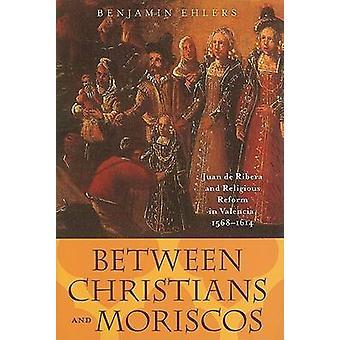Between Christians and Moriscos - Juan de Ribera and Religious Reform