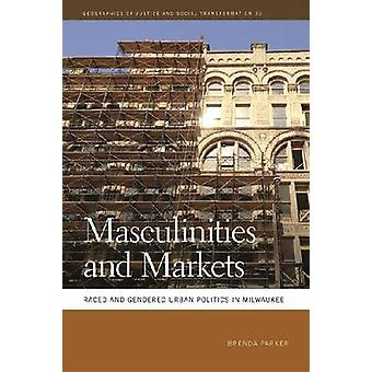 Masculinities and Markets Raced and Gendered Urban Politics in Milwaukee by Parker & Brenda