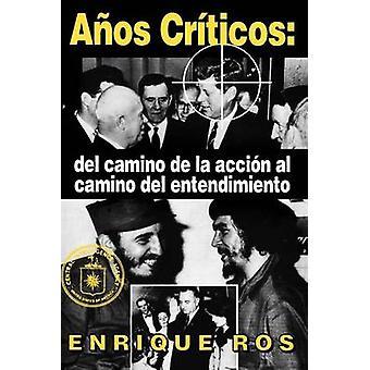Anos Crticos del Camino de la Accin al Camino del Entendimiento by ROS & ENRIQUE