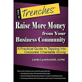 Raise More Money from Your Business Community A Practical Guide to Tapping Into Corporate Charitable Giving by Lysakowski & Linda