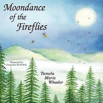 Moondance of the Fireflies by Wheeler & Tamela Marie