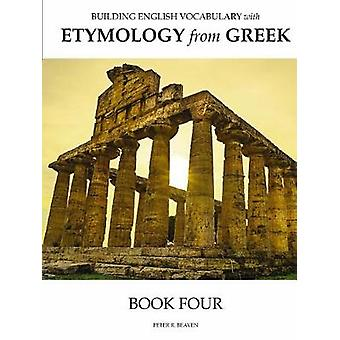 Building English Vocabulary with Etymology from Greek Book IV by Beaven & Peter