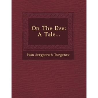 On The Eve A Tale... by Turgenev & Ivan Sergeevich